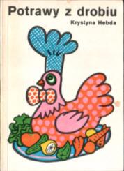 Hebda Potrawy z drobiu 8322500505 83-225-0050-5 gotowane smażone duszone pieczone półmięsne zakąski książka kucharska Mięso drobiowe kucharstwo drób kura kogut kurczak gęś kaczka indyk kuropatwa indyczka podroby czarnina dpz1035