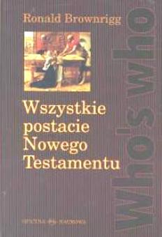 Brownrigg Wszystkie postacie Nowego Testamentu Nowy Testament Biblia encyklopedia Postać biblijna Stiller 8388164627 83-88164-62-7 9788388164620 978-83-88164-62-0 69513743 Bible gjr0012