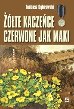 Dąbrowski Żółte kaczeńce czerwone jak maki Dabrowski Zolte kaczence Wspomnienia 8373990216 83-7399-021-6 9788373990210 978-83-7399-021-0 II wojna światowa World War 1939 1945 Armia Krajowa Mazowsze Dąbrowszczyzna gjr0048