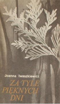 Iwaszkiewicz Joanna Za tyle pięknych dni 8311070687 9788311070684 83-11-07068-7 978-83-11-07068-4 69477173 12217716 Literatura Literature Literary Fiction Powieść hal0048