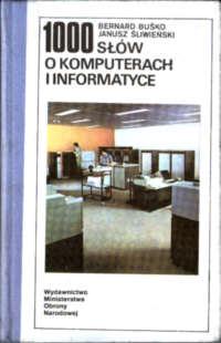 Buśko Śliwieński tysiąc Informatyka encyklopedia 1000 słów o komputerach i informatyce Busko Sliwienski 831107237X 83-11-07237-X nar0086
