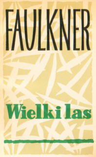 Faulkner Wielki las Kierszys Zakrzewski Big Woods Big Wood American Americana Ameryka Stany Zjednoczone USA United States Literatura Literature Literary Fiction Translation Polish polski 4332529 nar0198