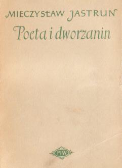 Jastrun Poeta i dworzanin Rzecz o Janie Kochanowskim Kochanowski renesans poeta 10855292 nar0210