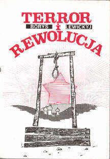 Lewicki Terror i rewolucja zbrodnie komunizm Rosja Lenin Stalin rewolucja Związek Radziecki Sowiecki mord Dzierżyński bolszewicy Jeżow Beria NKWD GPU Jagoda Chruszczow Lewickyj Borys ZSRR Terrorism Revolutions Communism Soviet Union History Revolution 1917-1921 ncp1166