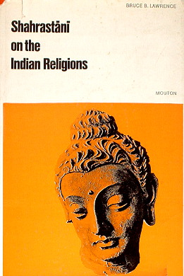 Lawrence Shahrastani Shahrastānī on the Indian Religions 9027976813 90-279-7681-3 9789027976819 978-90-279-7681-9 India Indie Religion Indische godsdiensten ncp1182