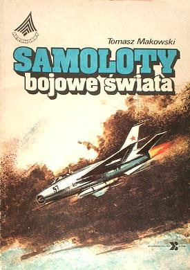 Samoloty bojowe świata Makowski samolot 83-85001-9-3 83-85001-09-3 838500193 8385001093 978-83-85001-09-6 9788385001096 Lotnictwo Aviation Air Force Samolot Airplane Plane Aircraft net0122
