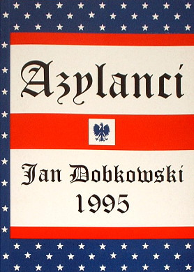 Dobkowski Azylanci Powieść polska American Americana Ameryka Stany Zjednoczone USA United States Emigracja Emigration Emigrants Immigration Polonia 0390336308 03-903363-0-8 8390336308 83-903363-0-8 9788390336305 net0134