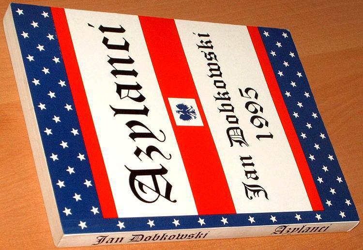 Dobkowski-Jan-Azylanci-Gdansk-nakl-autora-1995-Americana-Ameryka-Stany-Zjednoczone-USA-Emigracja-Emigration-Polonia