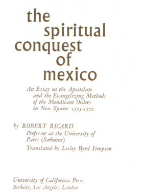 Ricard Conquete spirituelle du Mexique spiritual conquest of Mexico Simpson 0520027604 0-520-02760-4 Catholic Church Indians Missions Meksyk Church Paganism Christianity Missionaries Missions Baptism Architecture Resistance Evangelization Oaxaca Cuilapan Amecameca Cholula Tlamanalco Atzcapotzalco Actopan Yuriria Acolman Yecapixtla Tepeaca Tula konkwista konkwistadorzy 384051 9780520027602 978-0-520-02760-2 59158228 nkk0035