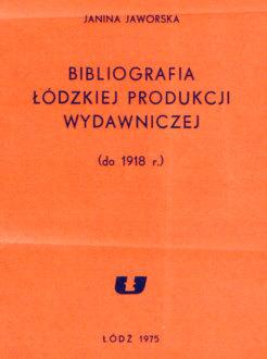 Łódź Lodz Jaworska lodzkiej Bibliografia łódzkiej produkcji wydawniczej 4523502 Press History Imprints Druki książka książki books book Bibliography nkk0093