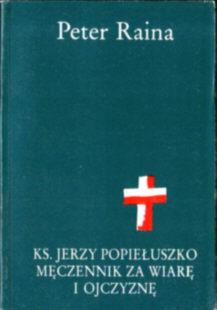 Raina Duchowieństwo katolickie Jerzy Popiełuszko biografia Proces Zabójstwo SB PRL komunizm morderstwo polityczne Popieluszko odd2017