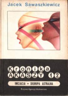 Sawaszkiewicz Kronika Akaszy Inicjacja Skorupa astralna Science fiction fantastyka 8303019384 83-03-01938-4 odd4100