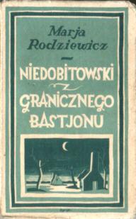 Rodziewiczówna Marja Rodziewicz Maria Niedobitowski z granicznego bastjonu bastionu Czerper Concordia 8810252 odg4099