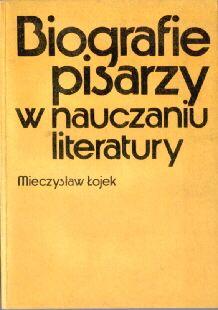 Łojek literatura polski nauczyciel nauczanie Biografie pisarzy w nauczaniu literatury Lojek 8302023582 83-02-02358-2 odj3027