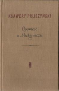 Pruszyński Pruszynski Opowiesc Opowieść o Mickiewiczu Mickiewicz romantyzm biografia poeta poezja 13419456 odj3051