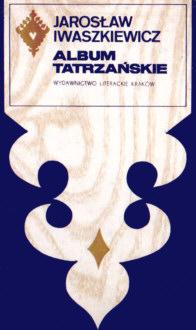 Iwaszkiewicz Album Tatrzańskie Tatry Tatra Poezja Poetry Wiersze Poems 2803197 69455010 odj3054