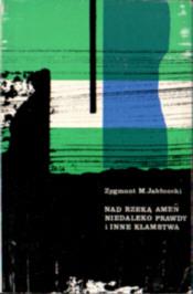 Jabłoński Zygmunt Nad rzeką Amen niedaleko Prawdy i inne kłamstwa Jablonski emigracja Polonia 8245150 25013161 odj4040