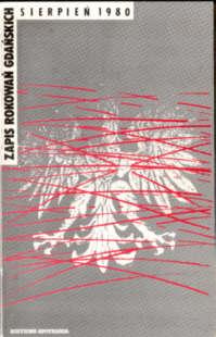 Zapis rokowań gdańskich Sierpień 1980 rokowan gdanskich Sierpien Drzycimski Skutnik rokowania strajk Stocznia gdańska rozmowy Wałęsa Gwiazda Walentynowicz 2869140193 2-86914-019-3 Gdańsk Gdansk 9782869140196 17236574 69465582 History Stocznia Gdanska Strikes Labor unions odk3016
