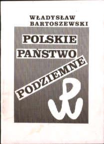 Bartoszewski Polskie państwo podziemne 1939 1945 Druga wojna światowa okupacja niemiecka owa0020