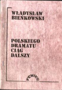 Bieńkowski Polskiego dramatu ciąg dalszy Kultura owa0033