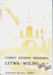 Brzozowski Litwa Wilno 1910 1945 Grydniewski Cywiński Gestapo Quissant Wileńszczyzna Pelczar Kokociński Kulikowski AK Armia Krajowa II wojna światowa owb0009