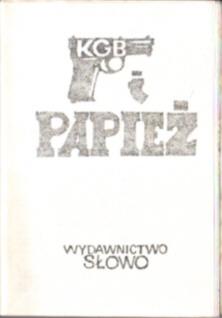 KGB i papież Kohan Kelly szpicel Kremla Ślady prowadzą do Sofii Rosja ZSRR Breżniew komunizm tajna policja Andropow Bułgaria służba bezpieczeństwa Agca szare wilki Watykan kościół owd0034
