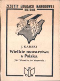 Karski Wielkie mocarstwa a Polska Między dwiema wojnami światowymi 1919 1939 Od Wersalu do Września Od Września do Jałty Jałta Yalta 1945 konferencja jałtańska ZSRR Rosja Stalin stalinizm USA Wielka Brytania Stany Zjednoczone Hitler Niemcy great powers and Poland From Versailles to Yalta owd0046