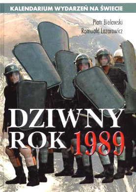 Bielawski Lazarowicz Dziwny rok 1989 Kalendarium wydarzeń na świecie Kalendarz 8386848960 83-86848-96-0 9788386848966 978-83-86848-96-6 pbi0004