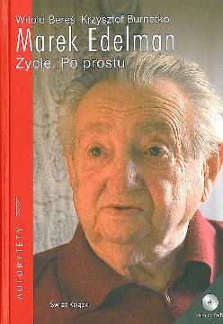 Bereś Beres Burnetko Marek Edelman Życie Po prostu 9788324708925 978-83-247-0892-5 8324708928 83-247-0892-8 Getto Ghetto powstanie 1943 Solidarność Solidarnosc Solidarity KOR pbi0006