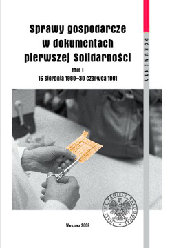 Luszniewicz Zawistowski Sprawy gospodarcze w dokumentach pierwszej Solidarności 16 sierpnia 1980 30 czerwca 1981 Dokumenty 9788360464786 978-83-60464-78-6 8360464782 83-60464-78-2 pbi0007