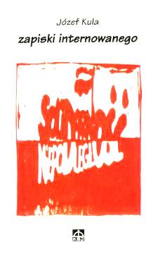 Kula Zapiski internowanego 837030186X 83-7030-186-X NSZZ Solidarność Solidarnosc Solidarity Internowani Internowanie stan wojenny Pamiętniki diary 9788370301866 978-83-7030-186-6 Prisoners Poland Diaries pbi0008