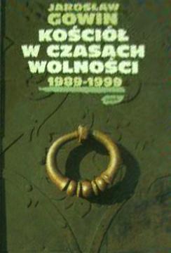 Gowin Kościół w czasach wolności 1989 1999 Kosciol w czasach wolnosci 8370069029 83-7006-902-9 9788370069025 978-83-7006-902-5 Catholic Church Poland History pbi0010