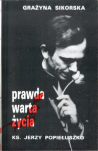 Sikorska Prawda warta życia Popiełuszko 83-85314-01-6 8385314016 Jeśmanowa A martyr for the truth Cywiński Popieluszko morderstwo służba bezpieczeństwa Jaruzelski Kiszczak pbis007