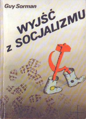 Sorman Wyjść z socjalizmu wyjsc socjalizm socialism Sortir du socialisme Salir del socialismo Pays socialistes Liberalisme Socialisme Histoire URSS Pologne Chine liberalizm Postkomunizm Chiny Europa Wschodnia polityka gospodarcza 8300034722 83-00-03472-2 978-83-00-03472-7 9788300034727 69506546 Miszalski Muzeum Wolnego Słowa pbis025