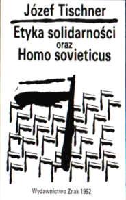 Tischner Etyka Solidarności 1980 1981 dialog demokracja socjalizm ojczyzna filozofia komunizm homo sovieticus zniewolenie chrześcijaństwo 83-7006-111-7 8370061117 pbit004