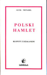 Trznadel Polski hamlet Kłopoty z działaniem Słowacki Mickiewicz Norwid Wyspiański Gałczyński Iwaszkiewiczy Andrzejewski Gombrowicz Herbert 2-903332-08-8 2903332088 pbit010
