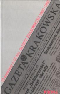 13 Trzynaście miesięcy i 13 dni Gazety Krakowskiej 1980 1981 Dorota Terakowska Kraków Solidarność Solidarnosc Szumowski Gazeta Krakowska 0 902352 36 9 0902352369 pbit012