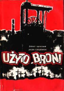 Użyto broni Relacja górników kopalni Wujek Cieszewski kopalnia grudzień 1981 Katowice Solidarność Solidarnosc strajk pbit019