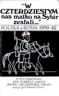 Syberia Sybir Sibir zesłanie 1939 1940 1941 1942 Jan Tomasz Gross Irena Grudzińska Armia Andersa Stalin komunizm Rosja ZSRR 090660110X 0 906601 10 X pbiw000