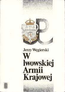 Węgierski W lwowskiej Armii Krajowej Armia Krajowa Lwów Ukraina Lviv Lemberg 1941 1942 1943 1944 1945 83-211-1044-4 8321110444 Occupation okupacja pbiw017