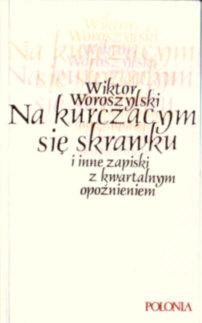 Woroszylski Na kurczącym się skrawku i inne zapiski z kwartalnym opóźnieniem Więź Zapis pbiw033