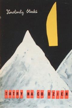 Stecki Tatry na co dzień Opowiadania przewodnickie Tatra Gory Góry Mountains Tatry Wspinacz Climber Mountaineer Taternictwo Wspinaczka przewodnik wycieczka jaskinie Zakopane Podhale GOPR waa0107