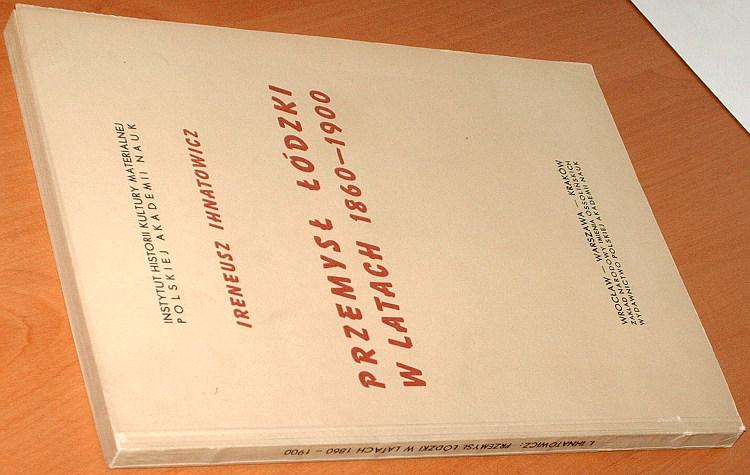 Ihnatowicz-Ireneusz-Przemysl-lodzki-w-latach-1860-1900-Ossolineum-1965-Lodz-przedsiebiorstwo-przemyslowe-produkcja