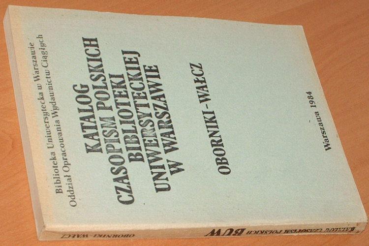 Katalog-czasopism-polskich-Biblioteki-Uniwersyteckiej-w-Warszawie-Tom-3-Oborniki-Walcz-BUW-1984
