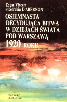Abernon Edgar Vincent Osiemnasta decydująca bitwa w dziejach świata pod Warszawą 1920 wojna sierpień sierpien Piłsudski Cud nad Wisłą Wisła Osiemnasta decydujaca bitwa w dziejach swiata pod Warszawa The eighteenth decesive battle of the World Warsaw 69371617 waa0182