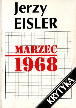 Eisler Jerzy - Marzec 1968 - Geneza przebieg konsekwencje