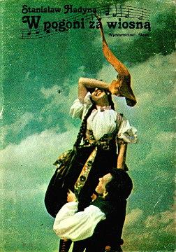 Hadyna W pogoni za wiosną  Zespół Pieśni i Tańca Śląsk Slask Schlesien Silesia Koszęcin 8321603106 83-216-0310-6 9788321603100 978-83-216-0310-0 pamiętnik waa0223