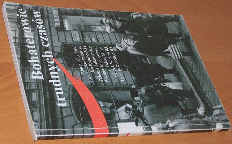 Romanowski-Strakowski-Bohaterowie-trudnych-czasow-III-Chylinski-Kapuscinski-Lukasiewicz-Maciejewski-Witkowski-Lodz-2008