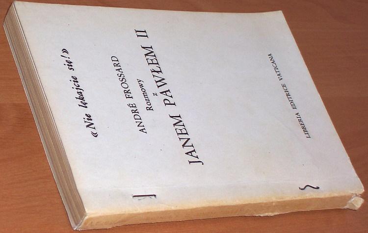 Frossard-Nie-lekajcie-sie-Rozmowy-z-Janem-Pawlem-II-bibula-1983-Turowiczowa-N-ayez-pas-peur-Dziwisz-Kowalczyk-Rakoczy