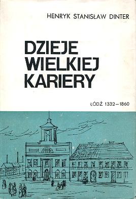 Dinter Dzieje wielkiej kariery Łódź Lodz 1332 1860 Poland History Przemysł historia Geyer fabryki fabryka Rembieliński Scheibler history włókiennictwo waa0454